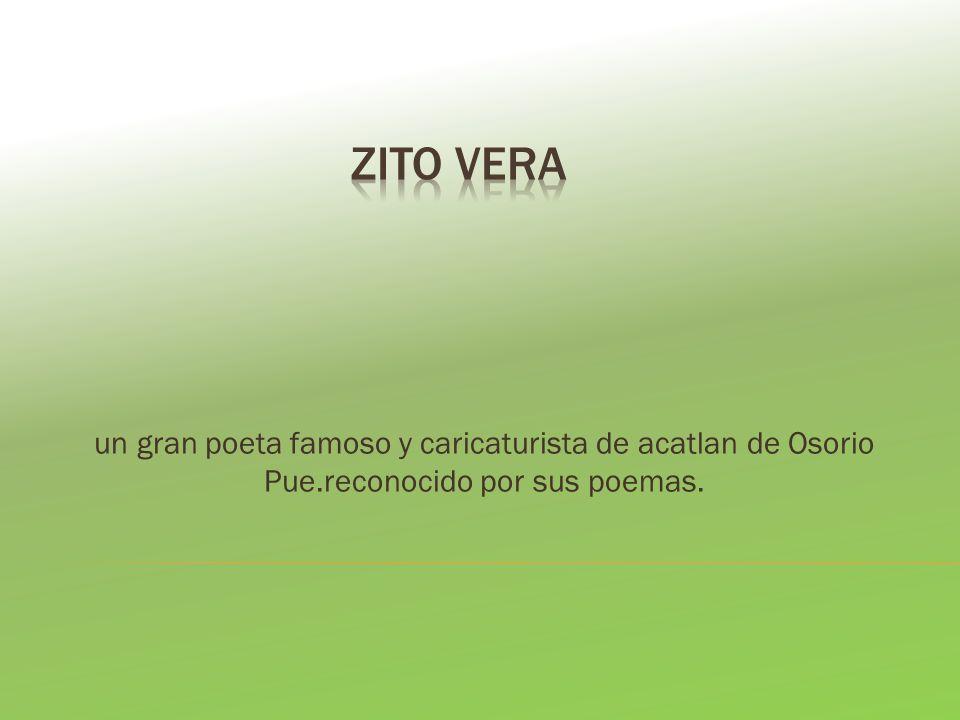 un gran poeta famoso y caricaturista de acatlan de Osorio Pue.reconocido por sus poemas.
