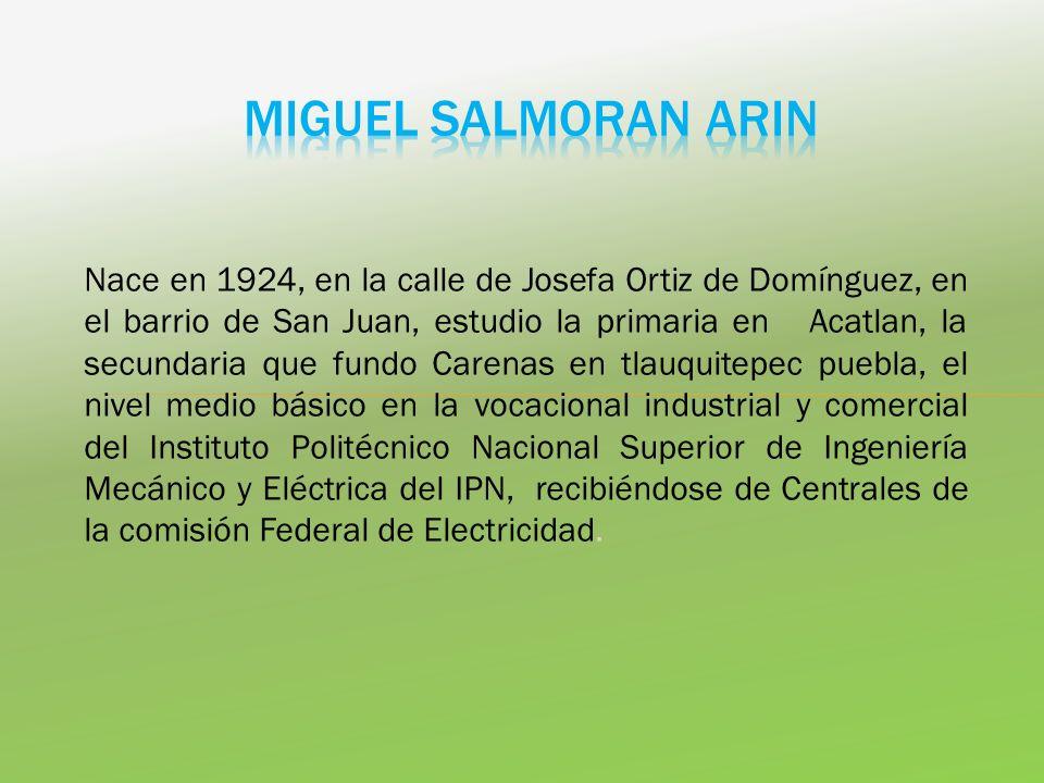 Nace en 1924, en la calle de Josefa Ortiz de Domínguez, en el barrio de San Juan, estudio la primaria en Acatlan, la secundaria que fundo Carenas en t