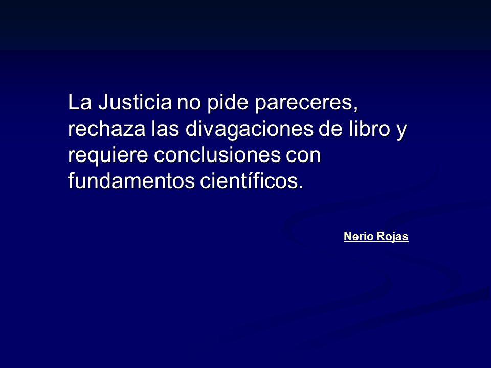 La Justicia no pide pareceres, rechaza las divagaciones de libro y requiere conclusiones con fundamentos científicos. La Justicia no pide pareceres, r
