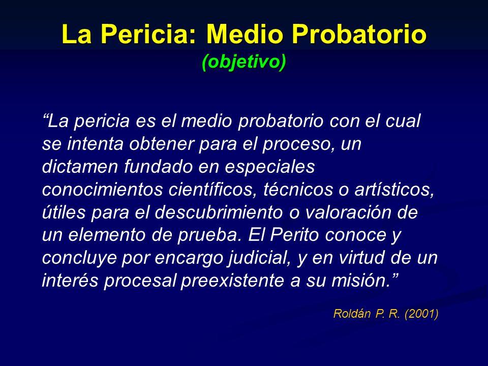 La pericia es el medio probatorio con el cual se intenta obtener para el proceso, un dictamen fundado en especiales conocimientos científicos, técnico