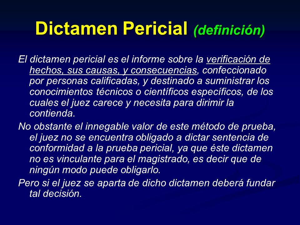 Dictamen Pericial (definición) El dictamen pericial es el informe sobre la verificación de hechos, sus causas, y consecuencias, confeccionado por pers
