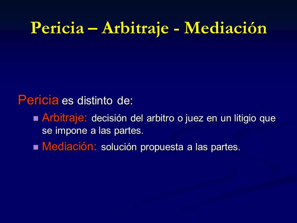 Pericia – Arbitraje - Mediación Pericia es distinto de: Arbitraje: decisión del arbitro o juez en un litigio que se impone a las partes.