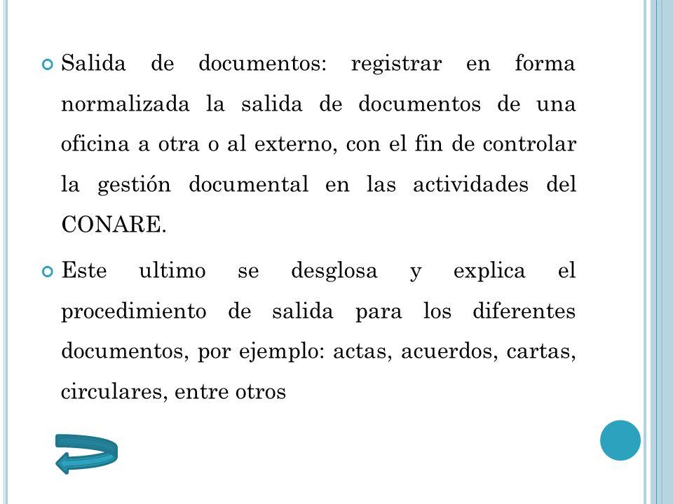 Salida de documentos: registrar en forma normalizada la salida de documentos de una oficina a otra o al externo, con el fin de controlar la gestión do