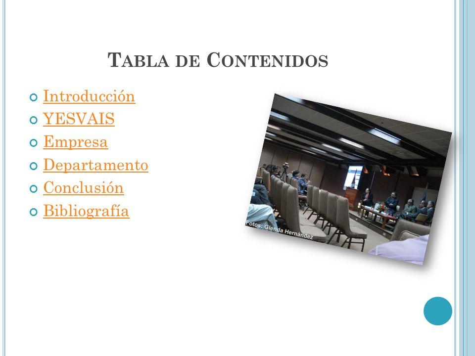 T ABLA DE C ONTENIDOS Introducción YESVAIS Empresa Departamento Conclusión Bibliografía
