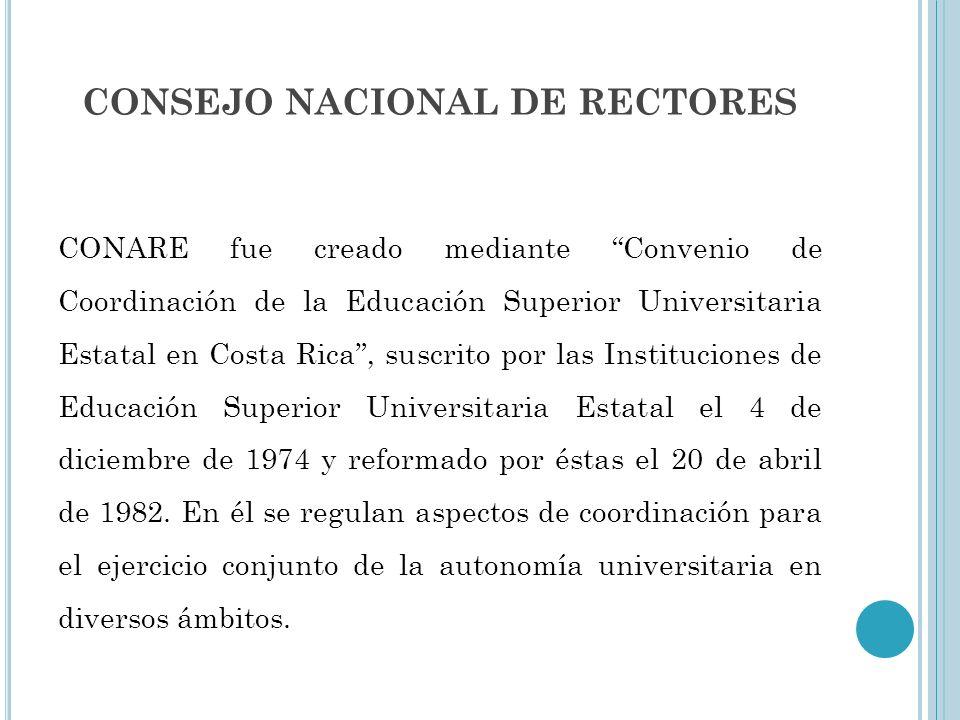 CONSEJO NACIONAL DE RECTORES CONARE fue creado mediante Convenio de Coordinación de la Educación Superior Universitaria Estatal en Costa Rica, suscrit