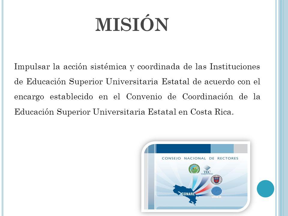 MISIÓN Impulsar la acción sistémica y coordinada de las Instituciones de Educación Superior Universitaria Estatal de acuerdo con el encargo establecid