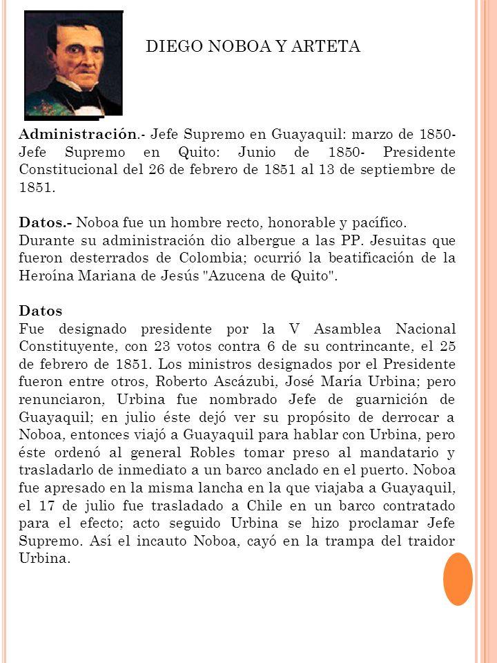 Administración.- Jefe Supremo en Guayaquil: marzo de 1850- Jefe Supremo en Quito: Junio de 1850- Presidente Constitucional del 26 de febrero de 1851 a