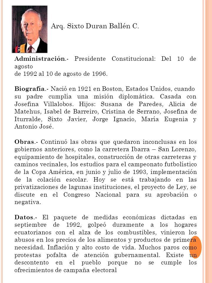 Administración.- Presidente Constitucional: Del 10 de agosto de 1992 al 10 de agosto de 1996. Biografía.- Nació en 1921 en Boston, Estados Unidos, cua