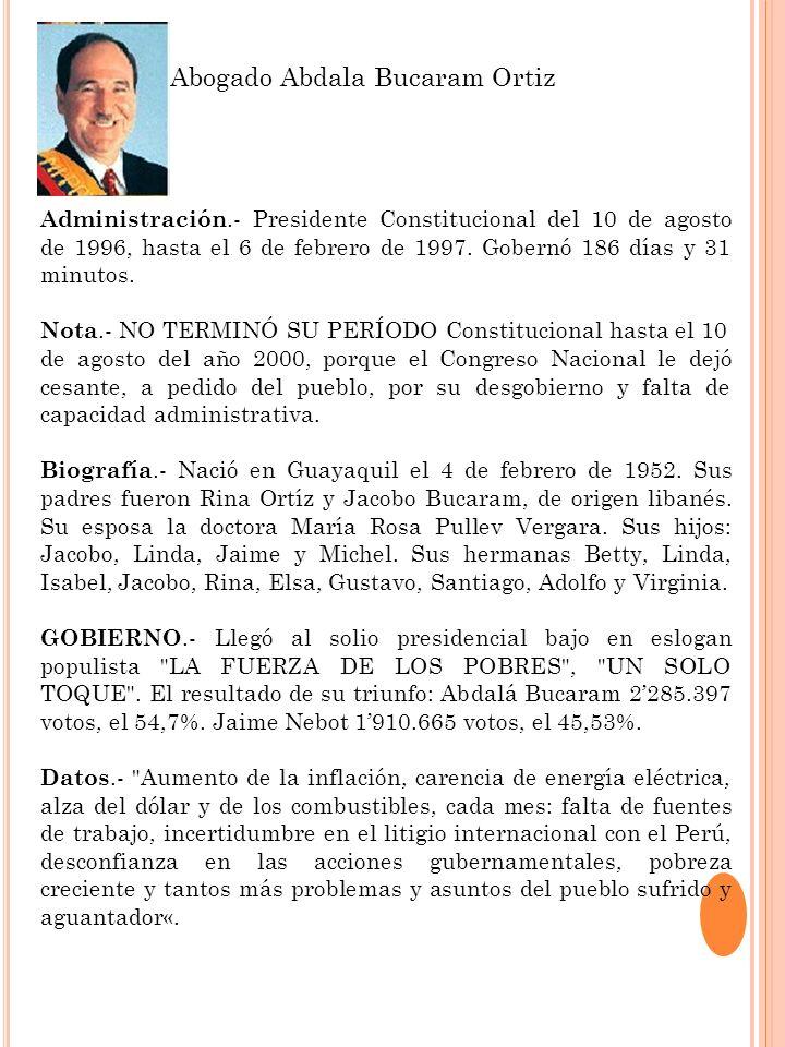 Administración.- Presidente Constitucional del 10 de agosto de 1996, hasta el 6 de febrero de 1997. Gobernó 186 días y 31 minutos. Nota.- NO TERMINÓ S