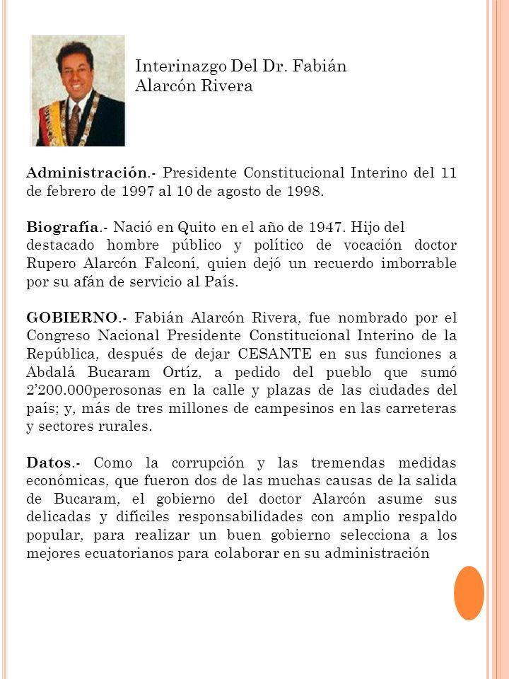 Administración.- Presidente Constitucional Interino del 11 de febrero de 1997 al 10 de agosto de 1998. Biografía.- Nació en Quito en el año de 1947. H