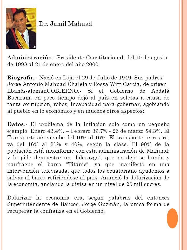 Administración.- Presidente Constitucional; del 10 de agosto de 1998 al 21 de enero del año 2000. Biografía.- Nació en Loja el 29 de Julio de 1949. Su