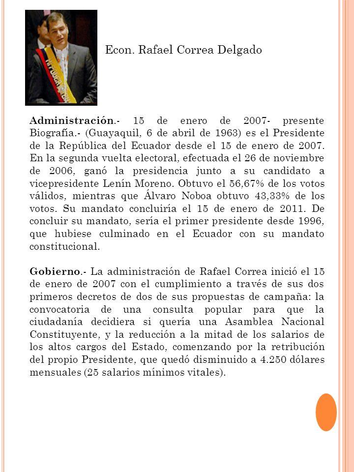 Administración.- 15 de enero de 2007- presente Biografía.- (Guayaquil, 6 de abril de 1963) es el Presidente de la República del Ecuador desde el 15 de
