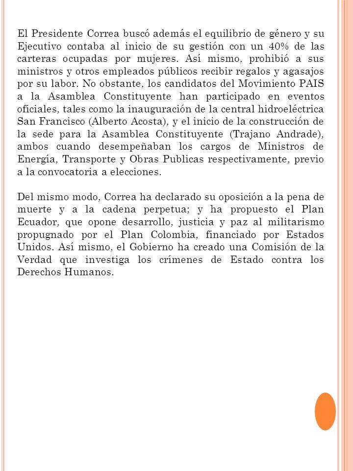El Presidente Correa buscó además el equilibrio de género y su Ejecutivo contaba al inicio de su gestión con un 40% de las carteras ocupadas por mujer