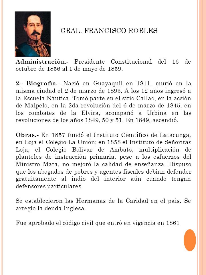 Administración.- Presidente Constitucional del 16 de octubre de 1856 al 1 de mayo de 1859. 2.- Biografía.- Nació en Guayaquil en 1811, murió en la mis