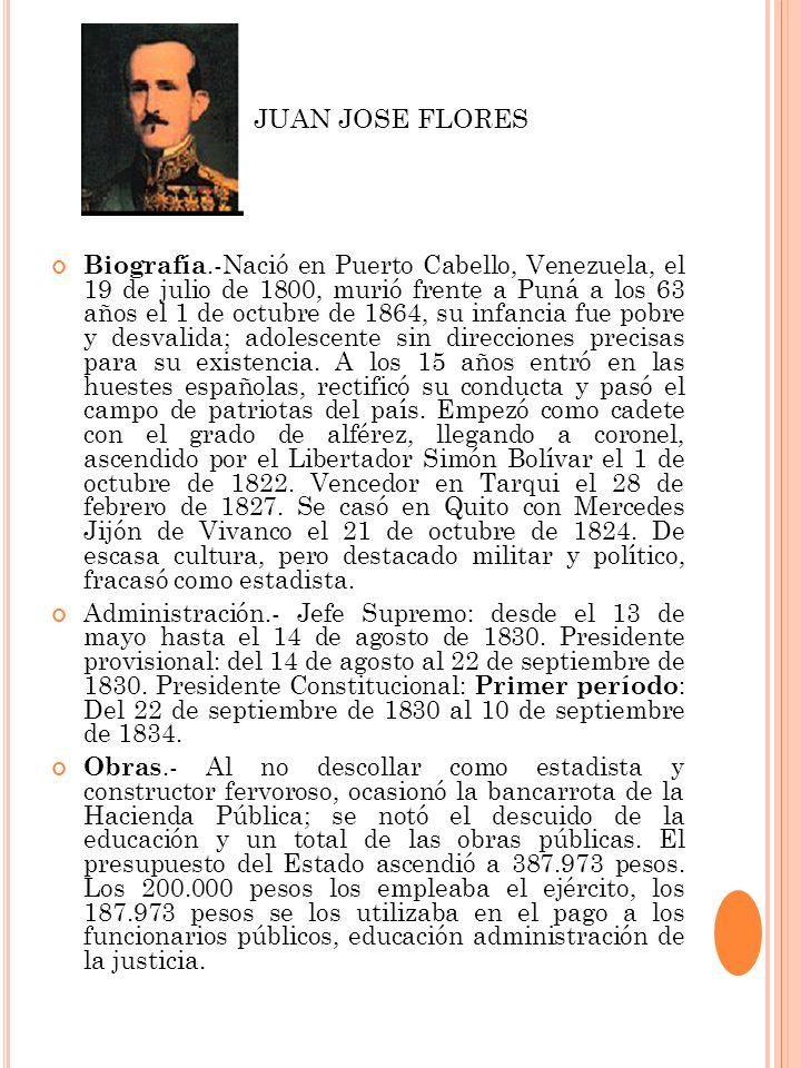 JUAN JOSE FLORES Biografía.-Nació en Puerto Cabello, Venezuela, el 19 de julio de 1800, murió frente a Puná a los 63 años el 1 de octubre de 1864, su