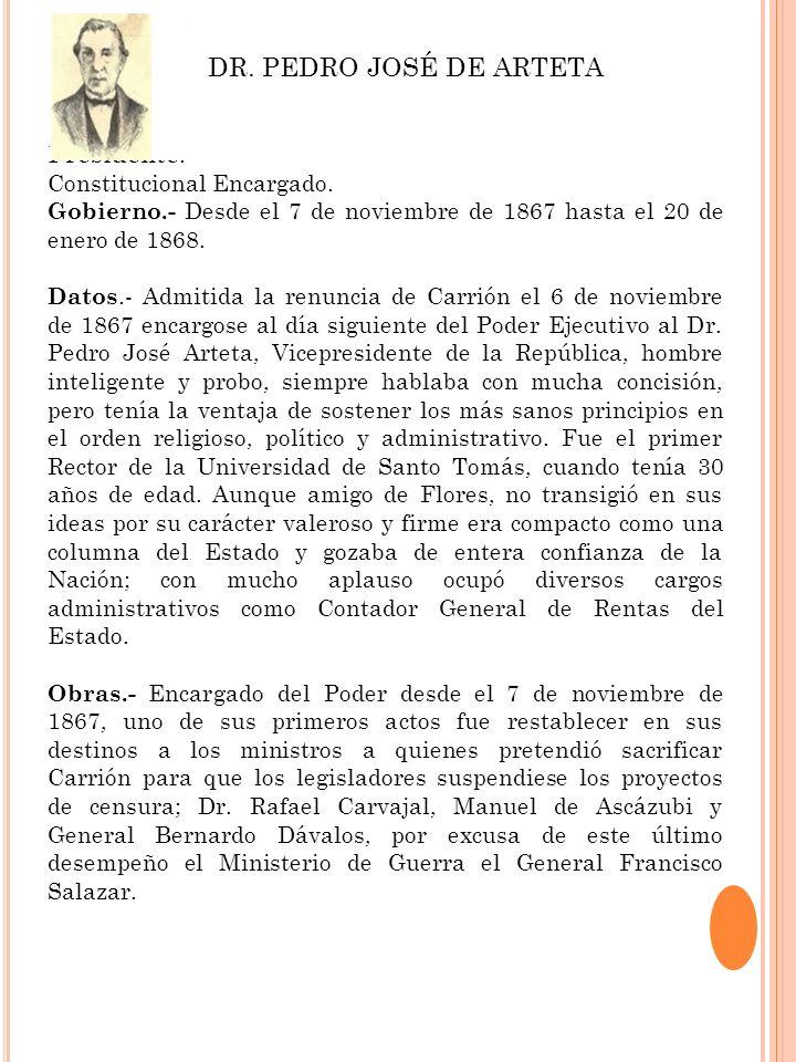 Presidente.- Constitucional Encargado. Gobierno.- Desde el 7 de noviembre de 1867 hasta el 20 de enero de 1868. Datos.- Admitida la renuncia de Carrió