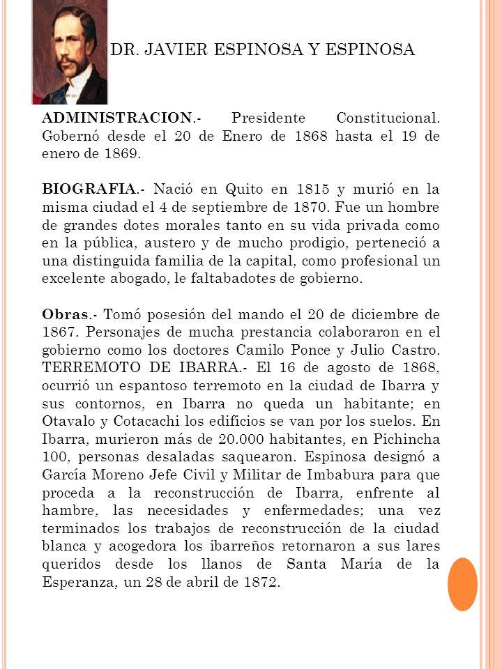 ADMINISTRACION.- Presidente Constitucional. Gobernó desde el 20 de Enero de 1868 hasta el 19 de enero de 1869. BIOGRAFIA.- Nació en Quito en 1815 y mu
