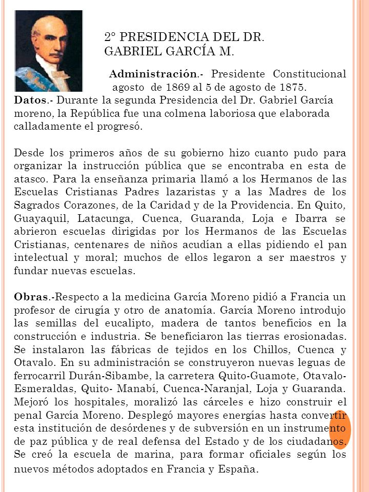 Administración.- Presidente Constitucional del 10 de agosto de 1869 al 5 de agosto de 1875. Datos.- Durante la segunda Presidencia del Dr. Gabriel Gar