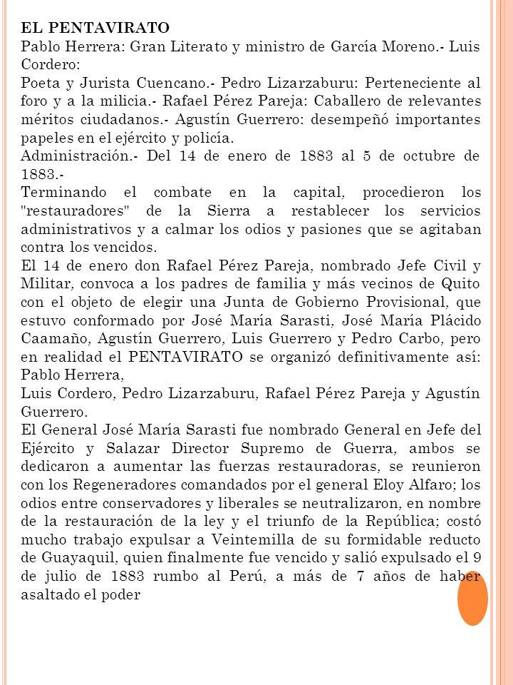 EL PENTAVIRATO Pablo Herrera: Gran Literato y ministro de García Moreno.- Luis Cordero: Poeta y Jurista Cuencano.- Pedro Lizarzaburu: Perteneciente al
