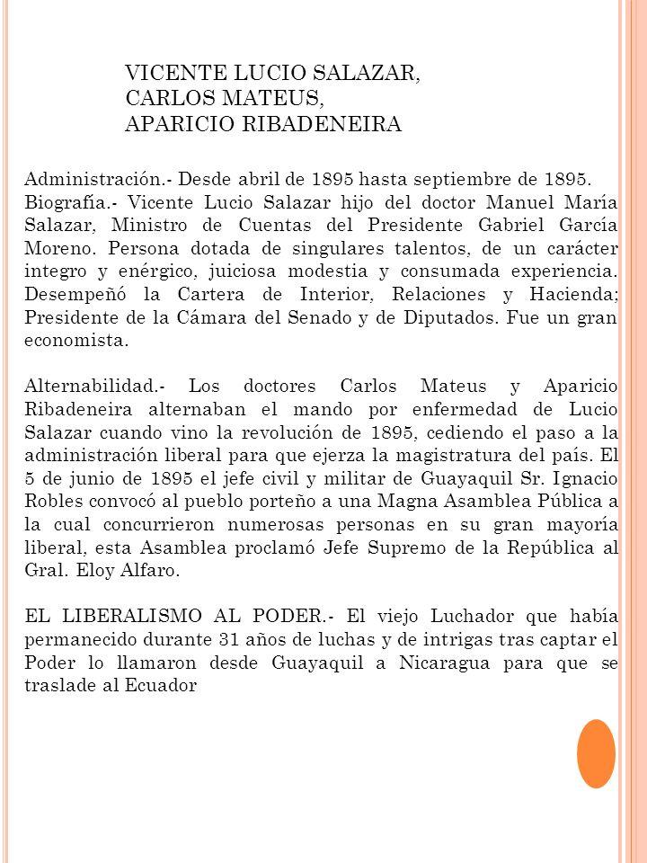 VICENTE LUCIO SALAZAR, CARLOS MATEUS, APARICIO RIBADENEIRA Administración.- Desde abril de 1895 hasta septiembre de 1895. Biografía.- Vicente Lucio Sa