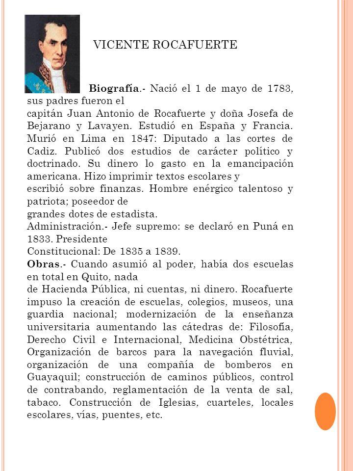 Biografía.- Nació el 1 de mayo de 1783, sus padres fueron el capitán Juan Antonio de Rocafuerte y doña Josefa de Bejarano y Lavayen. Estudió en España