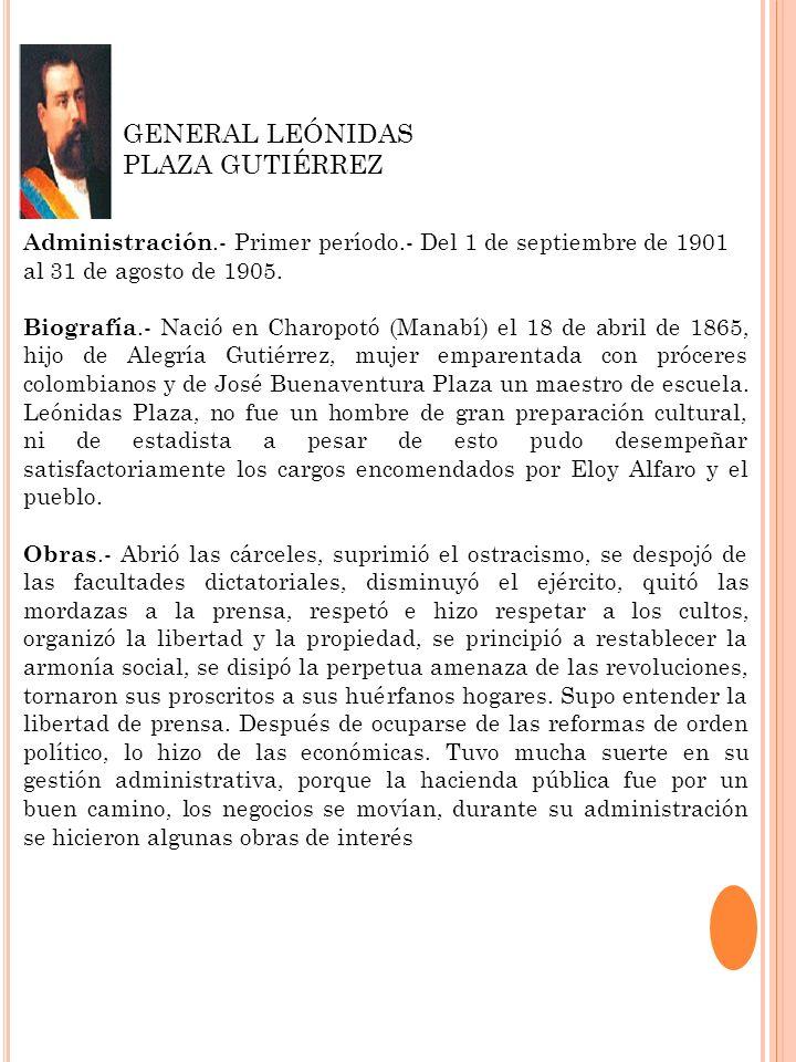 Administración.- Primer período.- Del 1 de septiembre de 1901 al 31 de agosto de 1905. Biografía.- Nació en Charopotó (Manabí) el 18 de abril de 1865,