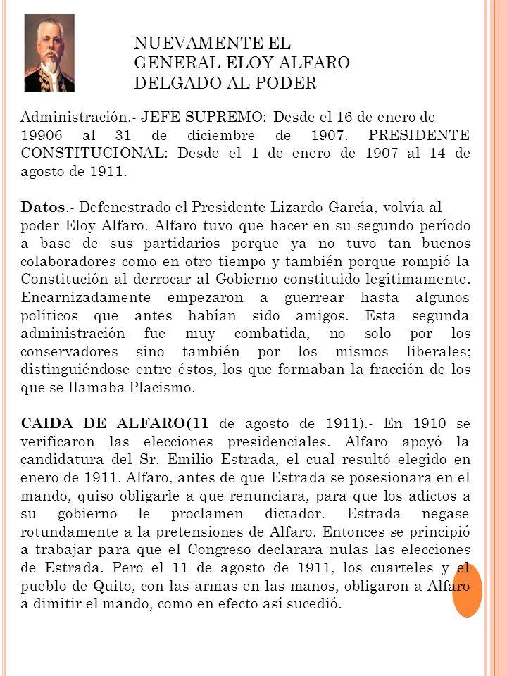 Administración.- JEFE SUPREMO: Desde el 16 de enero de 19906 al 31 de diciembre de 1907. PRESIDENTE CONSTITUCIONAL: Desde el 1 de enero de 1907 al 14