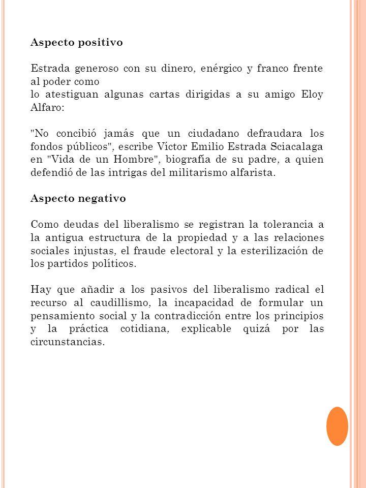 Aspecto positivo Estrada generoso con su dinero, enérgico y franco frente al poder como lo atestiguan algunas cartas dirigidas a su amigo Eloy Alfaro: