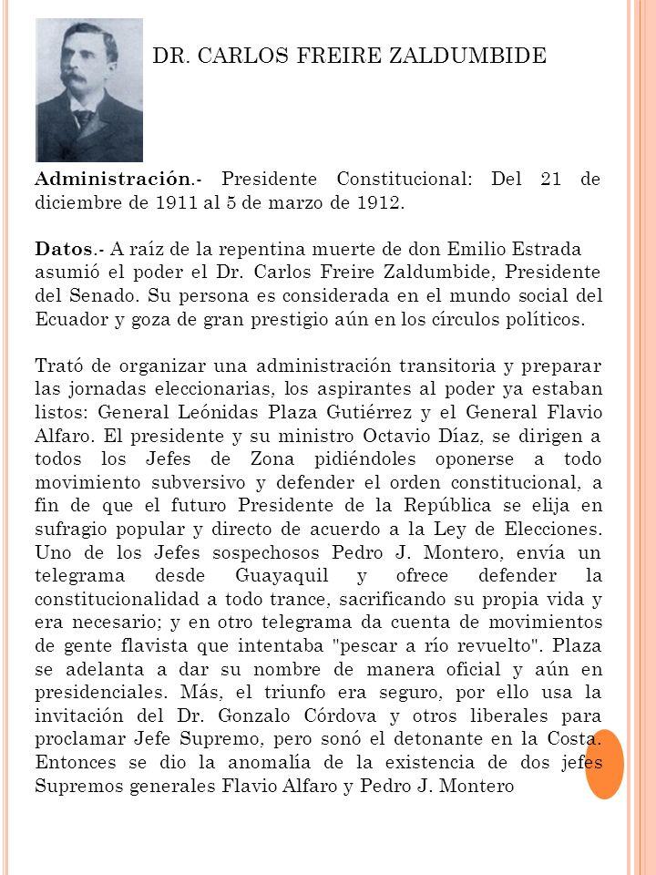 Administración.- Presidente Constitucional: Del 21 de diciembre de 1911 al 5 de marzo de 1912. Datos.- A raíz de la repentina muerte de don Emilio Est