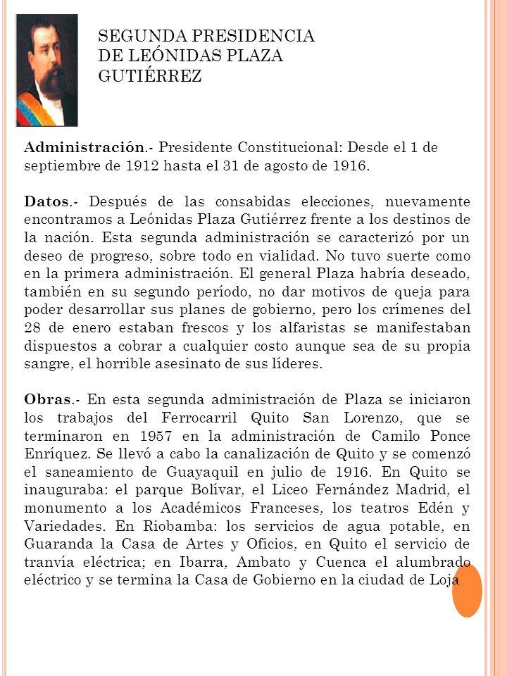 Administración.- Presidente Constitucional: Desde el 1 de septiembre de 1912 hasta el 31 de agosto de 1916. Datos.- Después de las consabidas eleccion