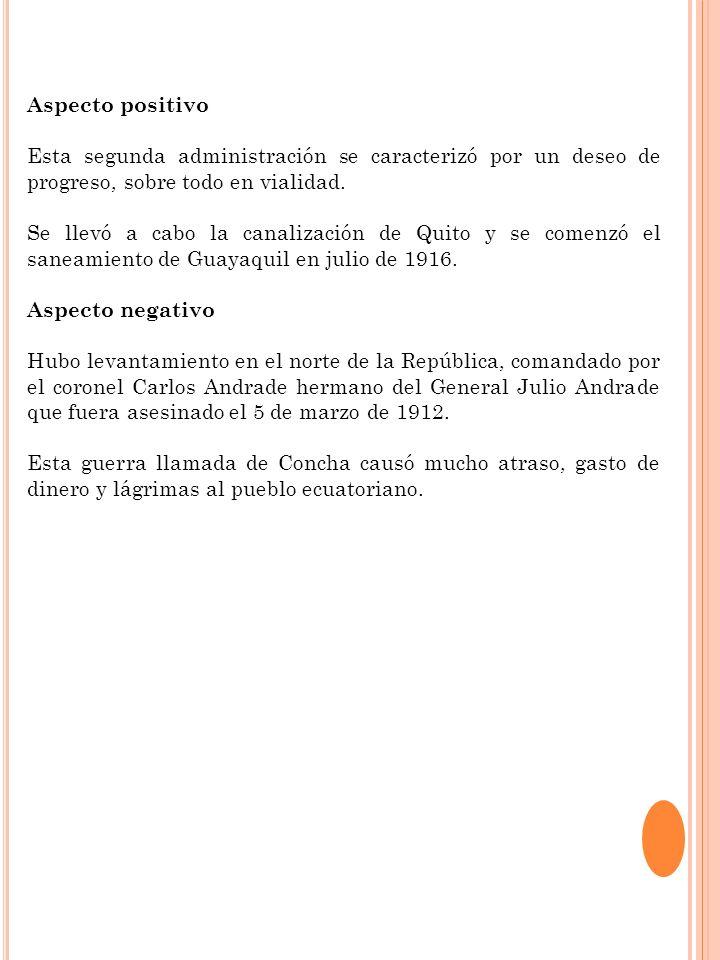 Aspecto positivo Esta segunda administración se caracterizó por un deseo de progreso, sobre todo en vialidad. Se llevó a cabo la canalización de Quito