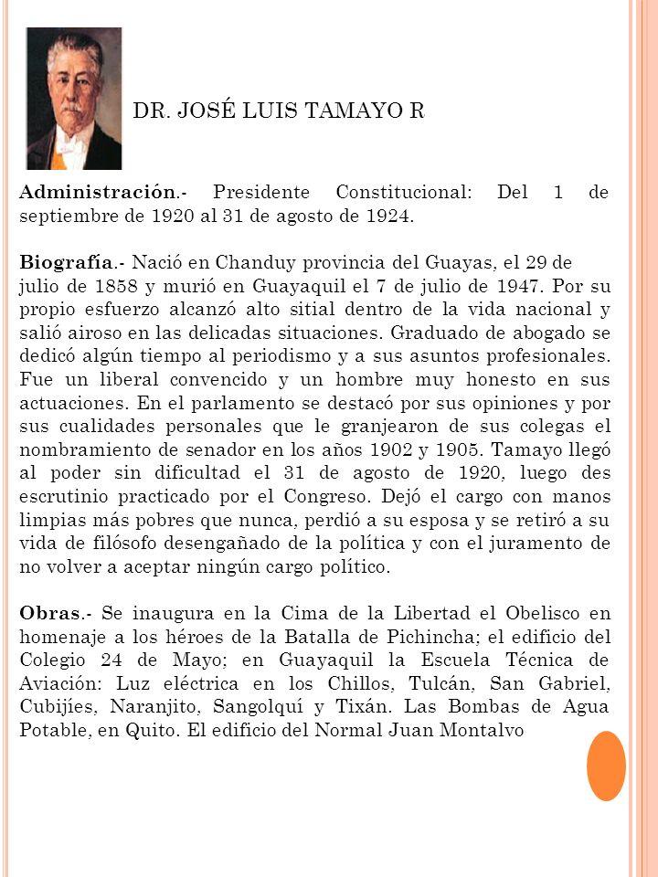 Administración.- Presidente Constitucional: Del 1 de septiembre de 1920 al 31 de agosto de 1924. Biografía.- Nació en Chanduy provincia del Guayas, el