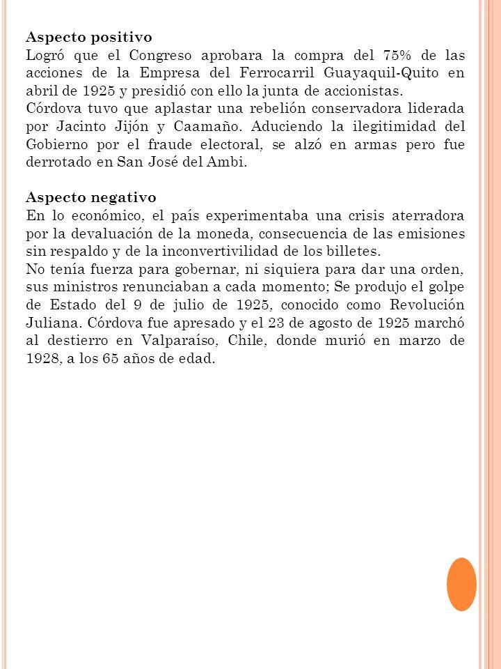 Aspecto positivo Logró que el Congreso aprobara la compra del 75% de las acciones de la Empresa del Ferrocarril Guayaquil-Quito en abril de 1925 y pre