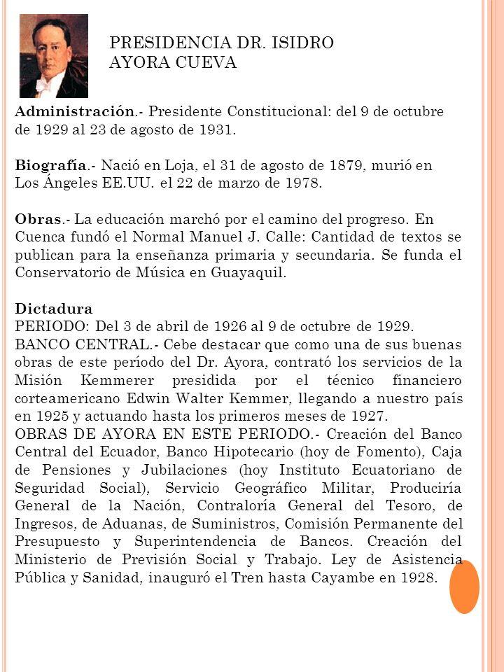 Administración.- Presidente Constitucional: del 9 de octubre de 1929 al 23 de agosto de 1931. Biografía.- Nació en Loja, el 31 de agosto de 1879, muri
