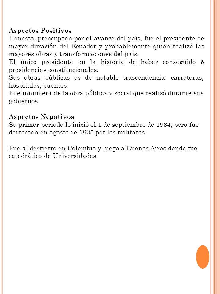 Aspectos Positivos Honesto, preocupado por el avance del país, fue el presidente de mayor duración del Ecuador y probablemente quien realizó las mayor