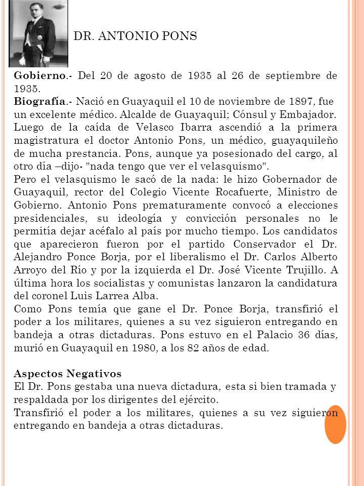 Gobierno.- Del 20 de agosto de 1935 al 26 de septiembre de 1935. Biografía.- Nació en Guayaquil el 10 de noviembre de 1897, fue un excelente médico. A