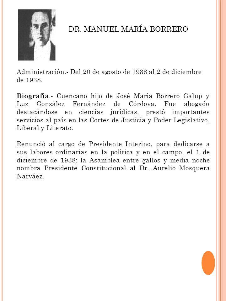 Administración.- Del 20 de agosto de 1938 al 2 de diciembre de 1938. Biografía.- Cuencano hijo de José María Borrero Galup y Luz González Fernández de
