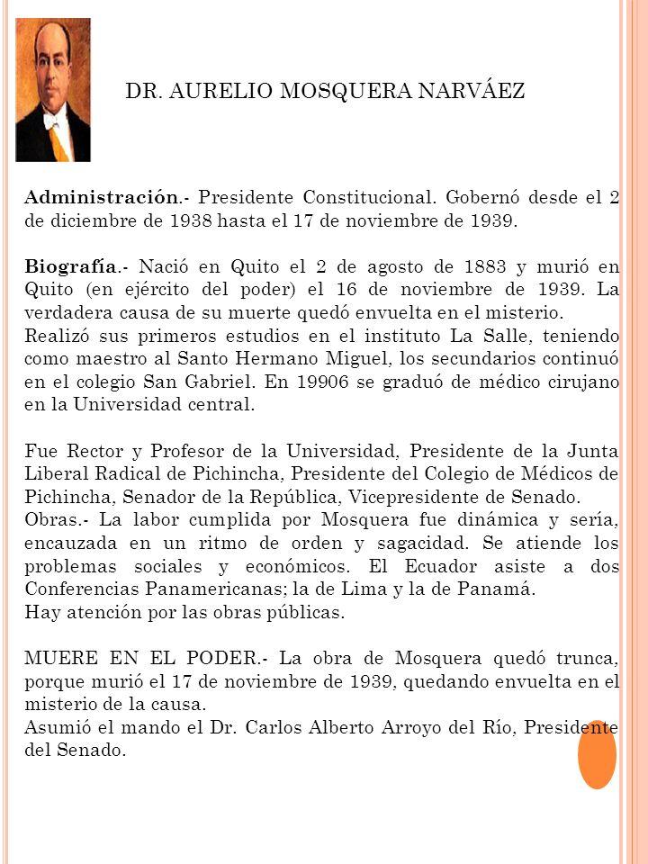 Administración.- Presidente Constitucional. Gobernó desde el 2 de diciembre de 1938 hasta el 17 de noviembre de 1939. Biografía.- Nació en Quito el 2