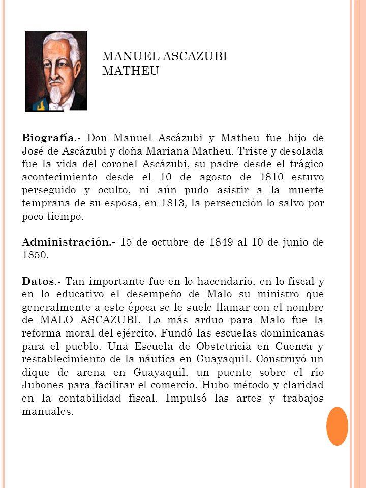 Biografía.- Don Manuel Ascázubi y Matheu fue hijo de José de Ascázubi y doña Mariana Matheu. Triste y desolada fue la vida del coronel Ascázubi, su pa