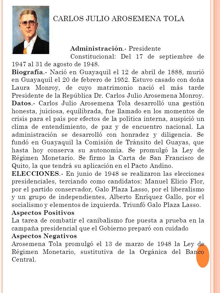 Administración.- Presidente Constitucional: Del 17 de septiembre de 1947 al 31 de agosto de 1948. Biografía.- Nació en Guayaquil el 12 de abril de 188