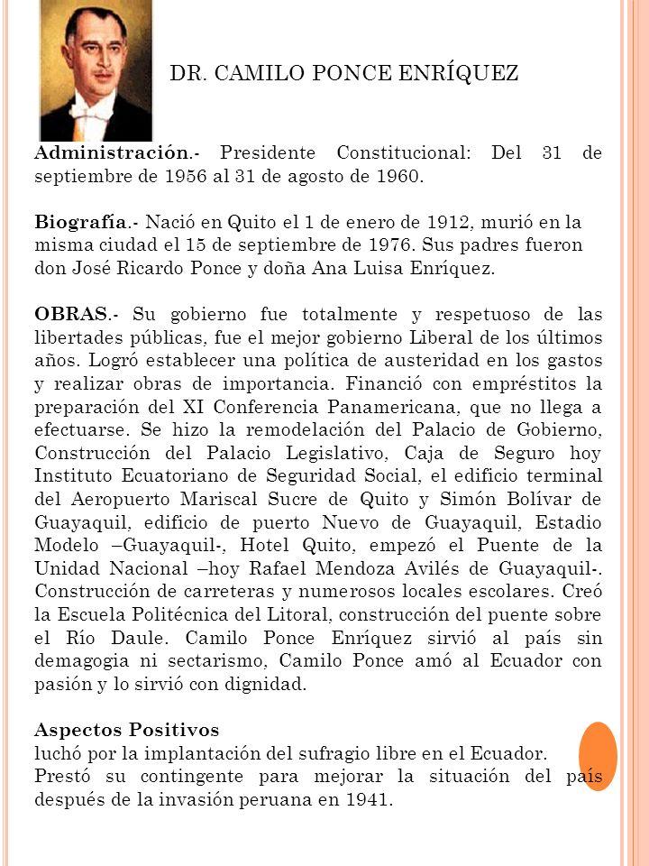 Administración.- Presidente Constitucional: Del 31 de septiembre de 1956 al 31 de agosto de 1960. Biografía.- Nació en Quito el 1 de enero de 1912, mu