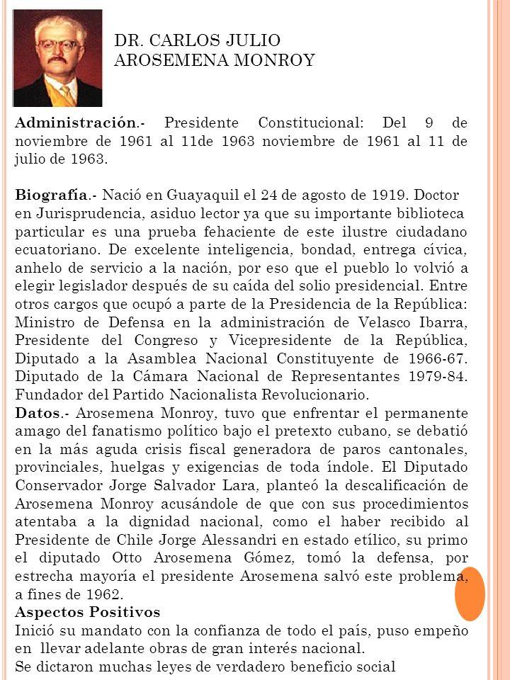 Administración.- Presidente Constitucional: Del 9 de noviembre de 1961 al 11de 1963 noviembre de 1961 al 11 de julio de 1963. Biografía.- Nació en Gua
