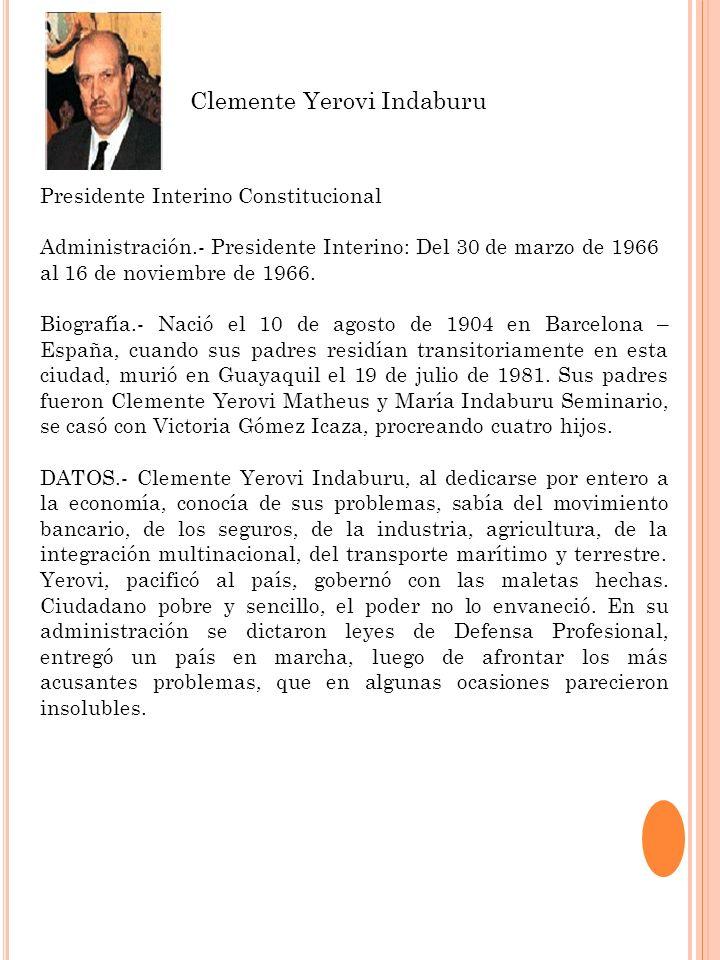Presidente Interino Constitucional Administración.- Presidente Interino: Del 30 de marzo de 1966 al 16 de noviembre de 1966. Biografía.- Nació el 10 d