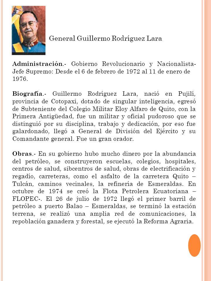 Administración.- Gobierno Revolucionario y Nacionalista- Jefe Supremo: Desde el 6 de febrero de 1972 al 11 de enero de 1976. Biografía.- Guillermo Rod