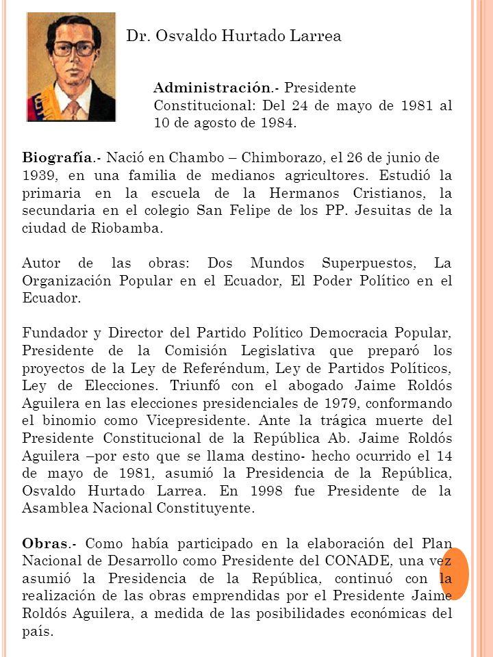 Administración.- Presidente Constitucional: Del 24 de mayo de 1981 al 10 de agosto de 1984. Biografía.- Nació en Chambo – Chimborazo, el 26 de junio d