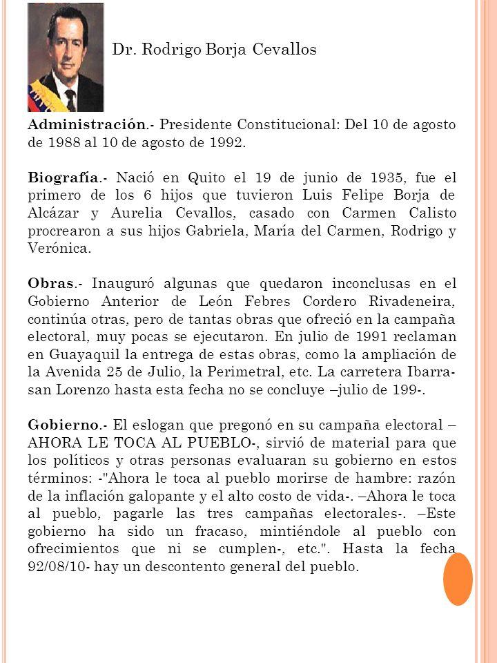 Administración.- Presidente Constitucional: Del 10 de agosto de 1988 al 10 de agosto de 1992. Biografía.- Nació en Quito el 19 de junio de 1935, fue e