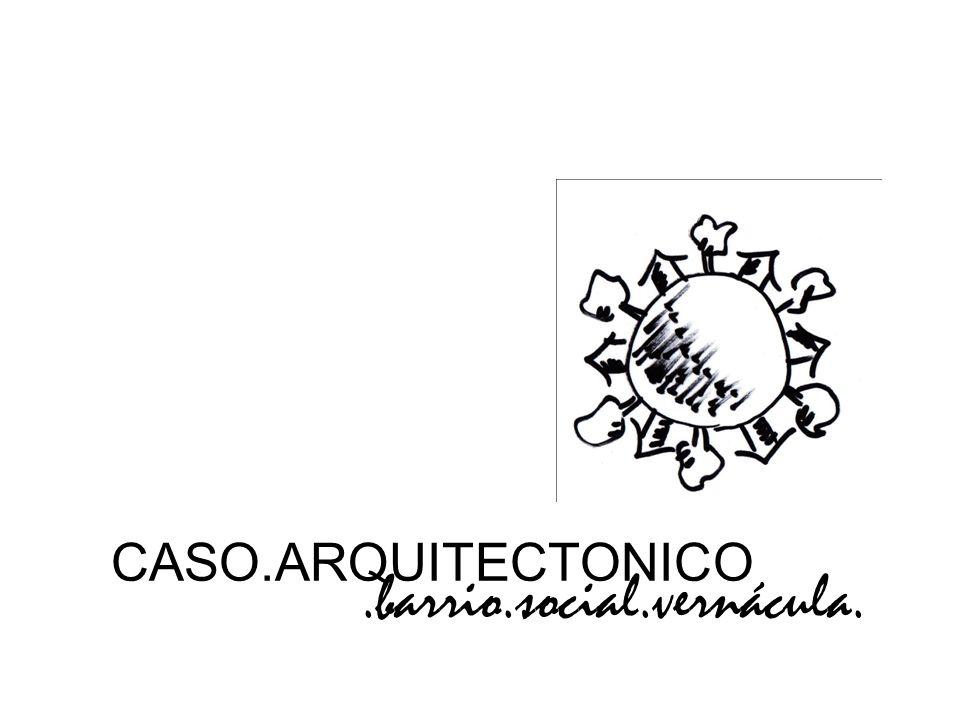 CASO.ARQUITECTONICO.barrio.social.vernácula.