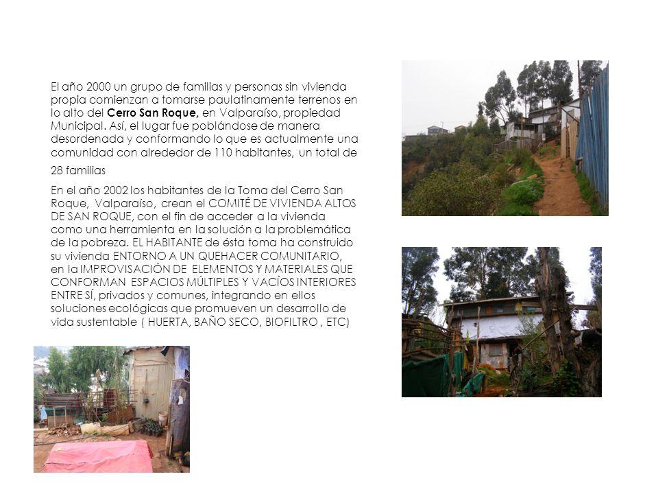 El año 2000 un grupo de familias y personas sin vivienda propia comienzan a tomarse paulatinamente terrenos en lo alto del Cerro San Roque, en Valpara