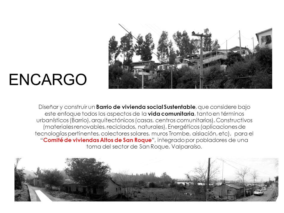 ENCARGO Diseñar y construir un Barrio de vivienda social Sustentable, que considere bajo este enfoque todos los aspectos de la vida comunitaria, tanto