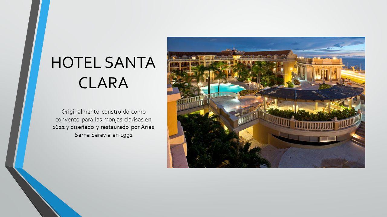 HOTEL SANTA CLARA Originalmente construido como convento para las monjas clarisas en 1621 y diseñado y restaurado por Arias Serna Saravia en 1991